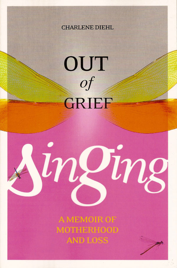 Out of Grief, Singing By: Charlene Diehl