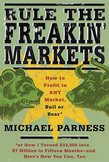 Rule the Freakin' Markets By: Kirstin Peterson,Michael Parness