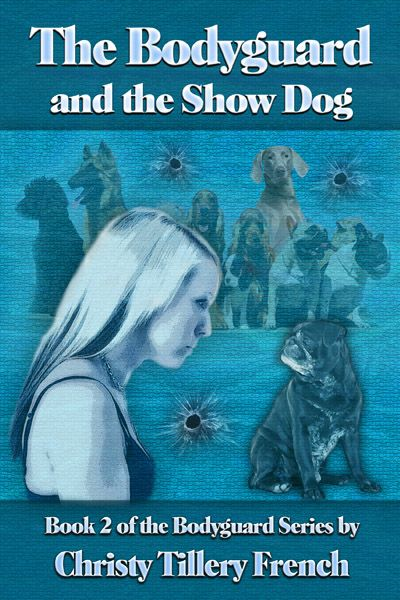 The Bodyguard And The Show Dog By: Christy Tillery French