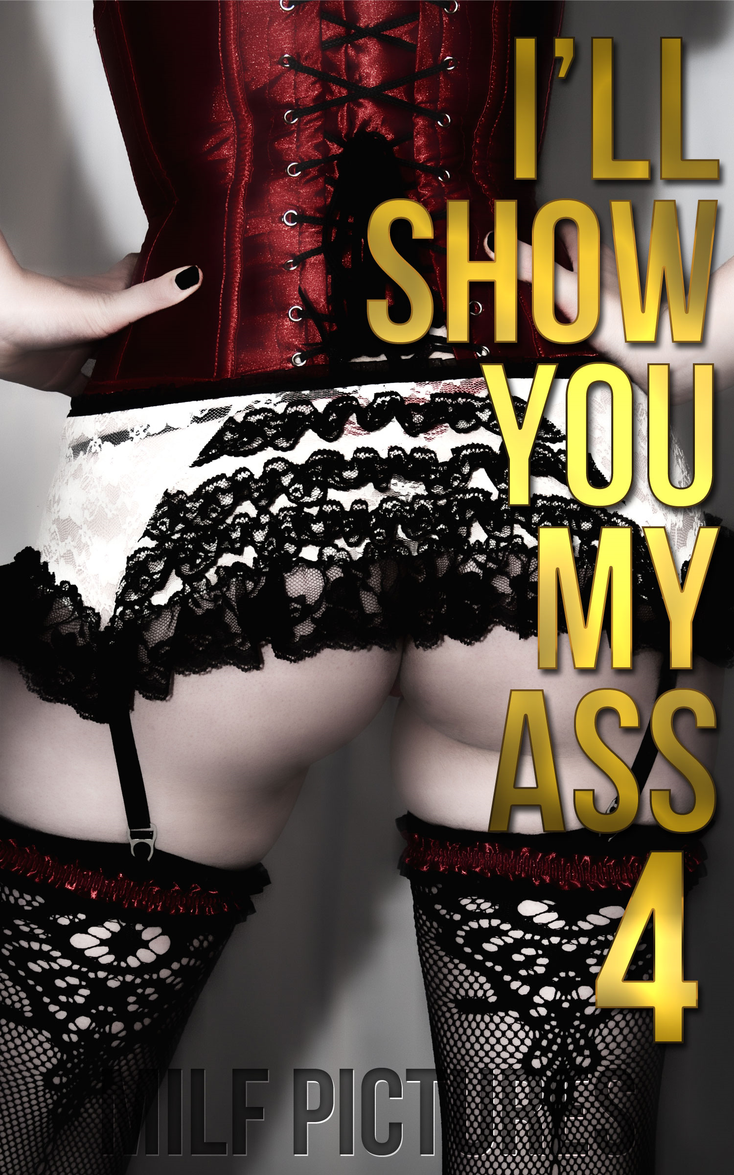 I'll Show You My Ass 4