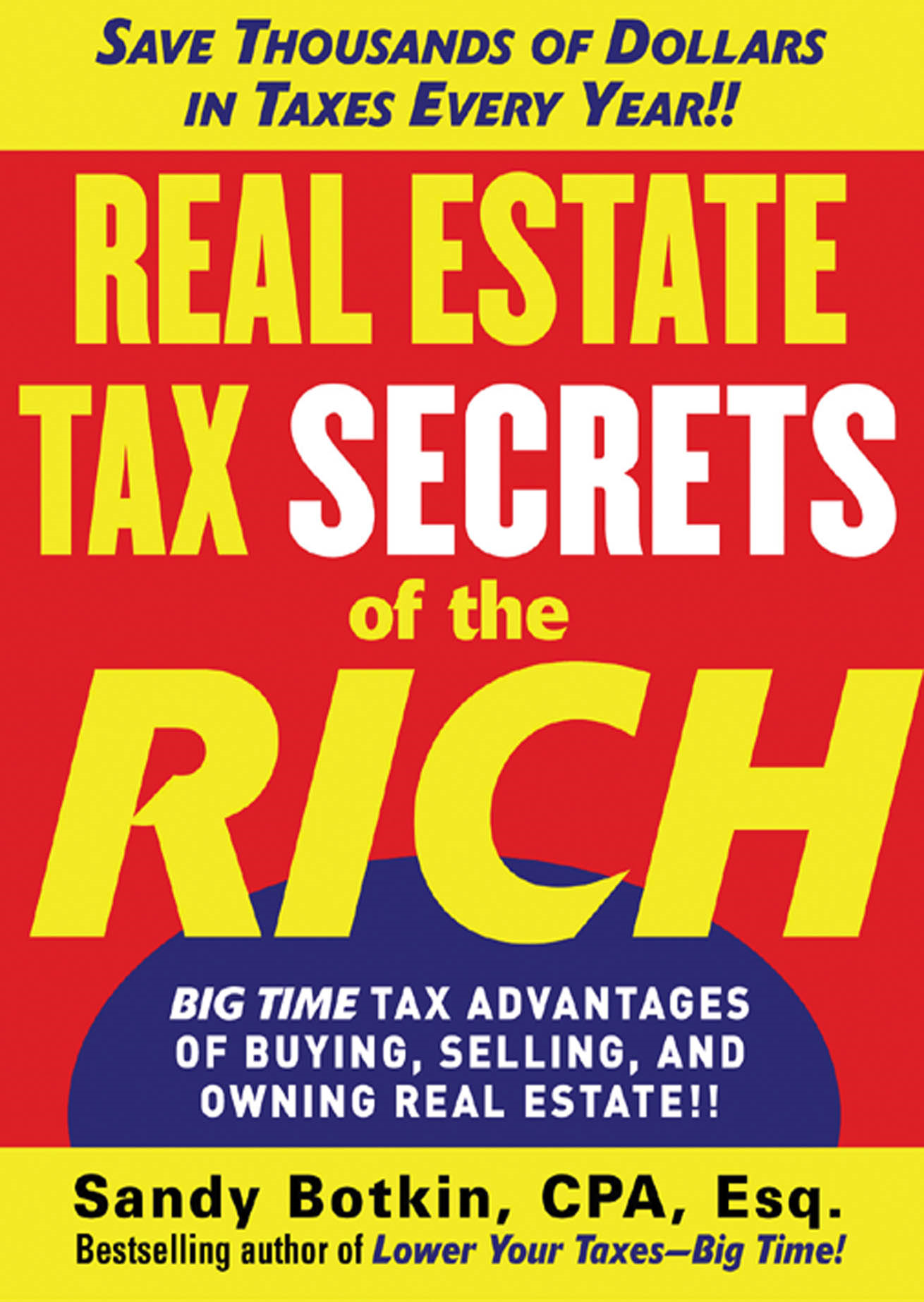 Real Estate Tax Secrets of the Rich : Big-Time Tax Advantages of Buying, Selling, and Owning Real Estate