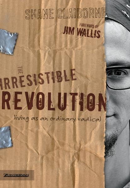 The Irresistible Revolution By: Shane   Claiborne