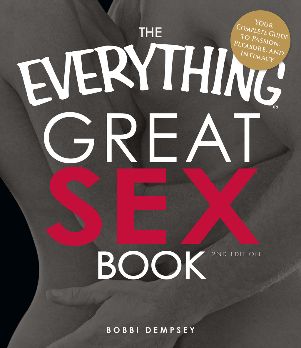 The Everything Great Sex Book: Your complete guide to passion,  pleasure,  and intimacy