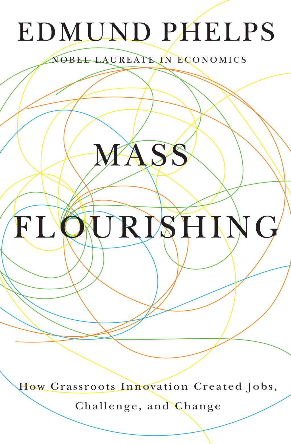 Mass Flourishing How Grassroots Innovation Created Jobs, Challenge, and Change