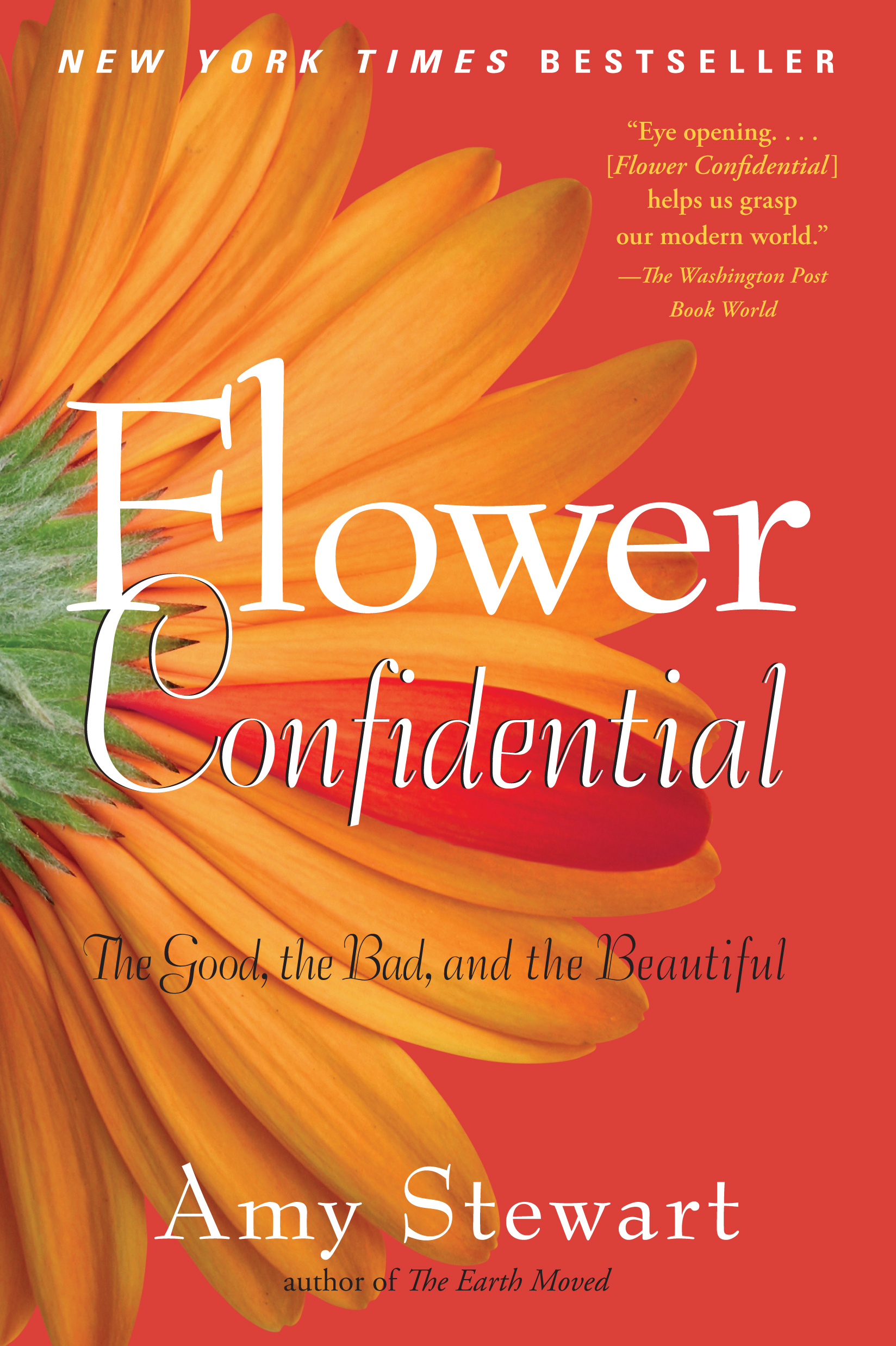 Flower Confidential: The Good  The Bad  And The Beautiful By: Amy Stewart