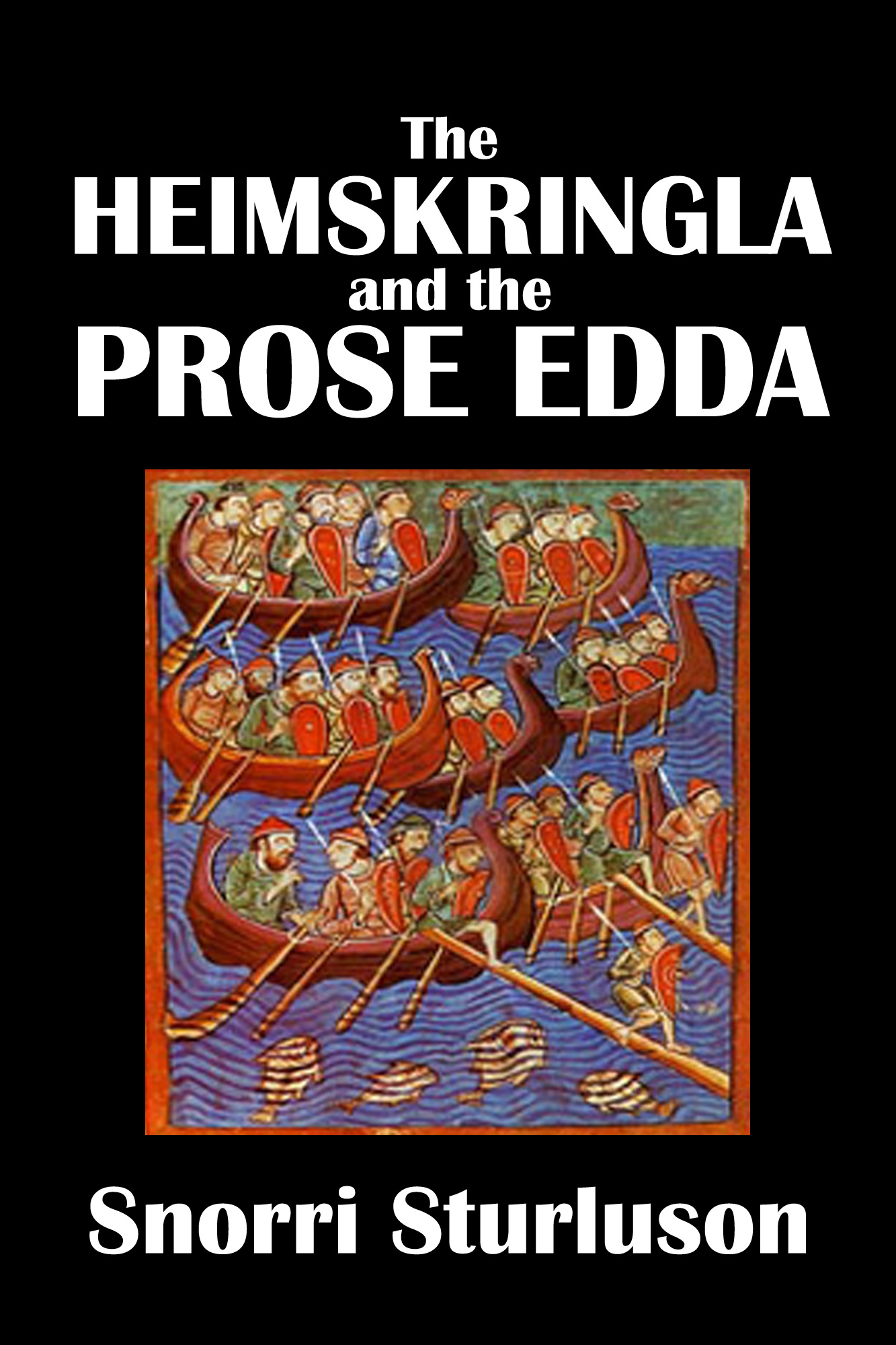 The Heimskringla and the Prose Edda of Snorri Sturluson