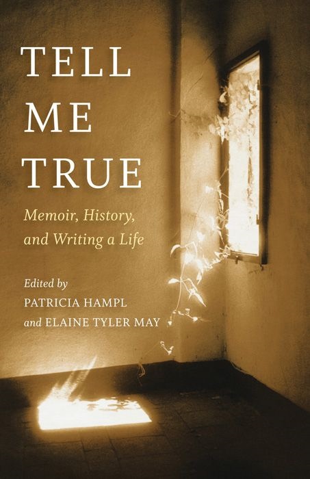Tell Me True: Memoir, History, And Writing A Life By: Patricia Hampl,Elaine Tyler  May