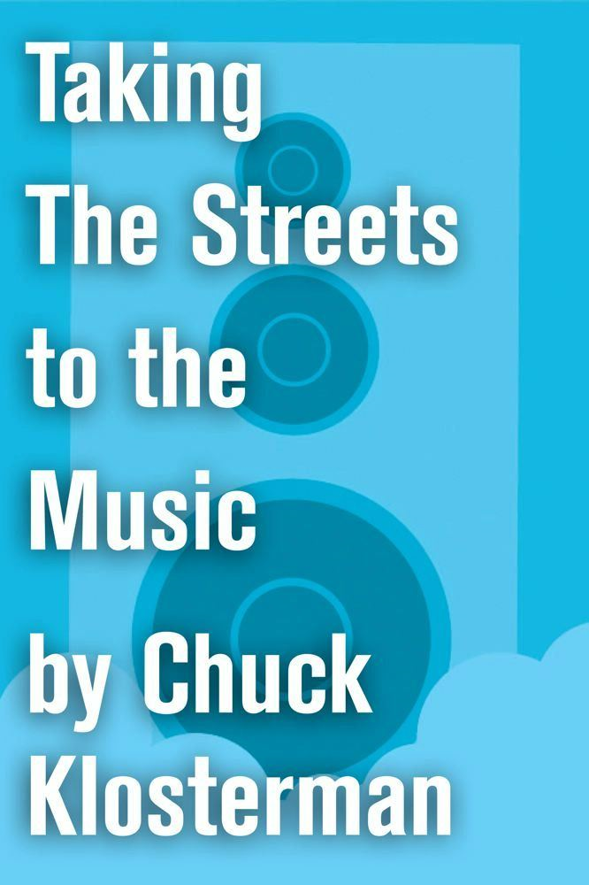 Taking The Streets to the Music By: Chuck Klosterman