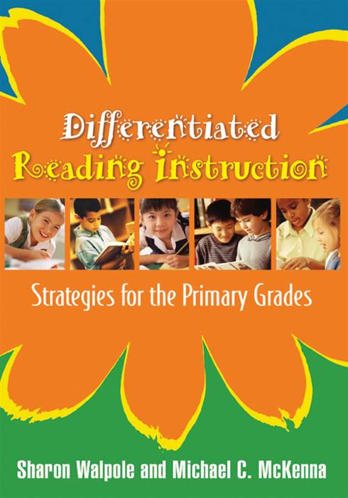 Differentiated Reading Instruction By: Michael C. McKenna, PhD,Sharon Walpole, PhD