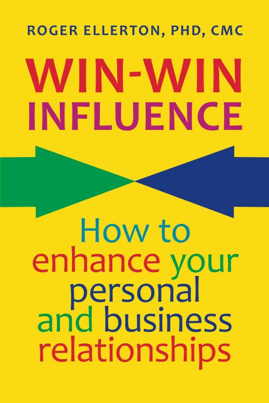 Win-Win Influence: How to Enhance Your Personal and Business Relationships (with NLP) By: Roger Ellerton