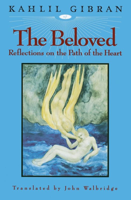 The Beloved: Reflections on the Path of the Heart By: Kahlil Gibran