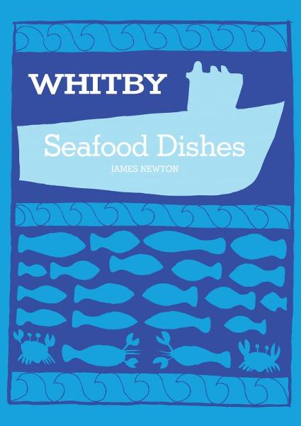 Whitby Seafood Recipes By: James Newton