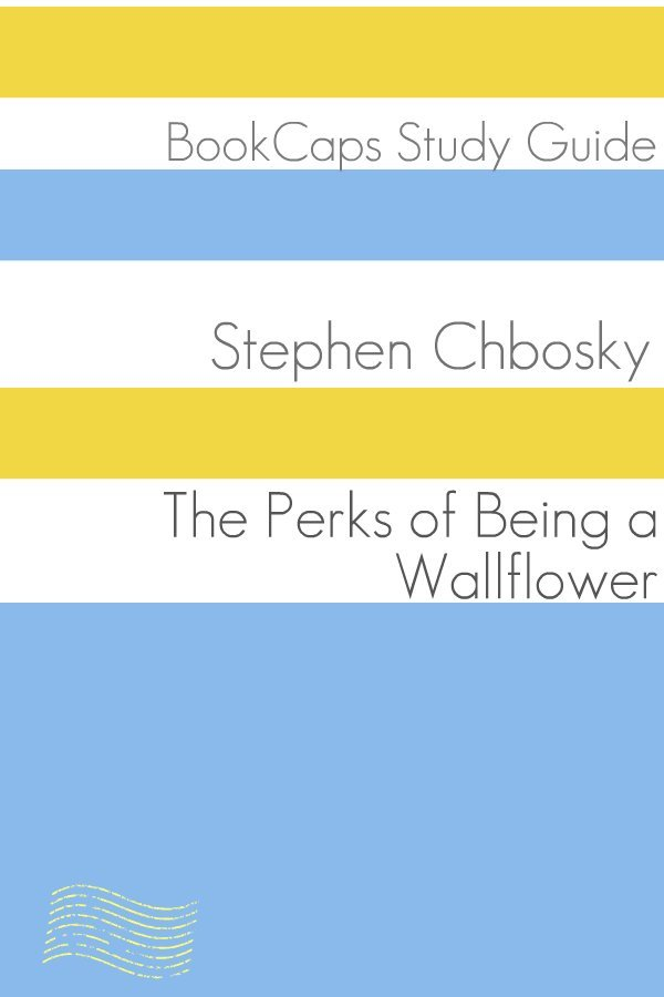 The Perks of Being a Wallflower (A BookCaps Study Guide)