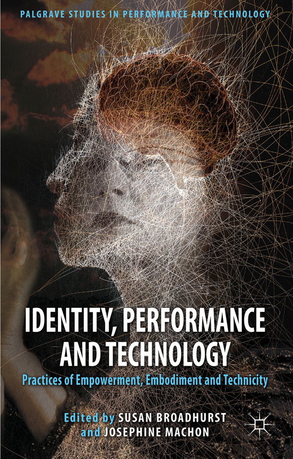 Identity,  Performance and Technology Practices of Empowerment,  Embodiment and Technicity