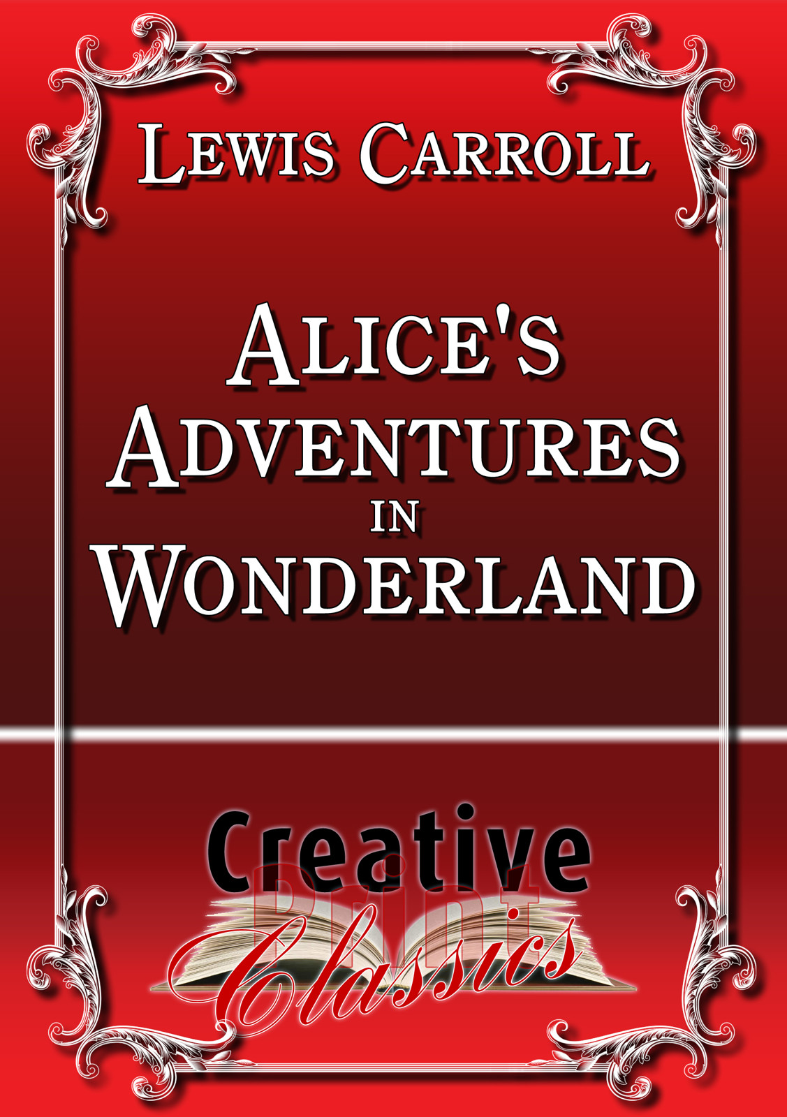 Alice's Adventures in Wonderland By: Lewis Carroll & Creative Print Classics