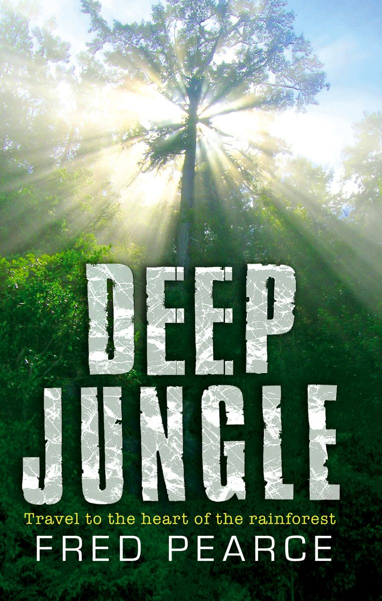 Deep Jungle By: Fred Pearce