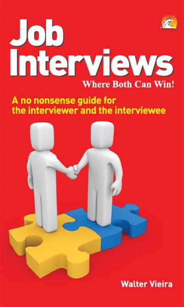 Job Interviews - A no nonsense guide for the interviewer and the interviewee By: WALTER VIEIRA