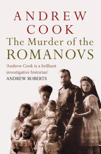 The Murder of the Romanovs By: Andrew Cook