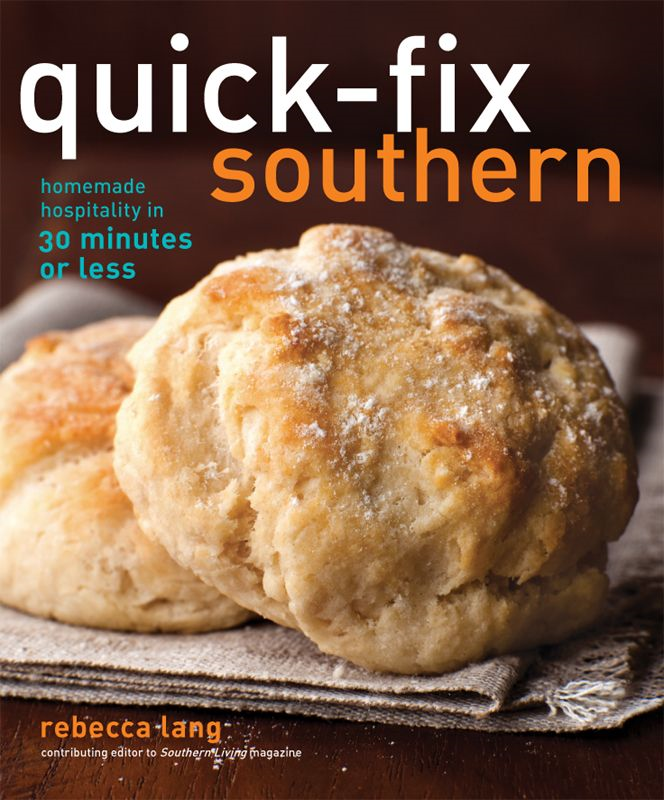 Quick-Fix Southern: Homemade Hospitality in 30 Minutes or Less By: Rebecca Lang