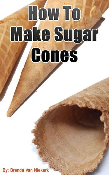 How To Make Sugar Cones By: Brenda Van Niekerk