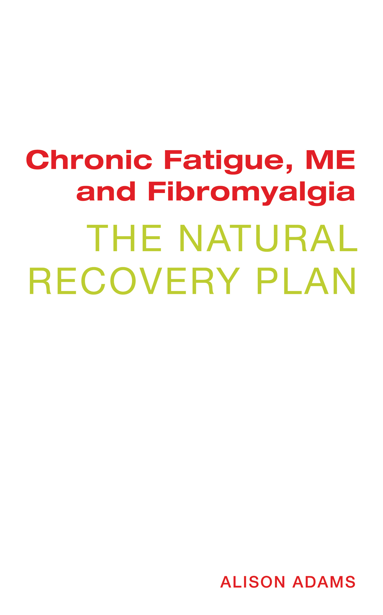 Chronic Fatigue,  ME and Fibromyalgia: The Natural Recovery Plan