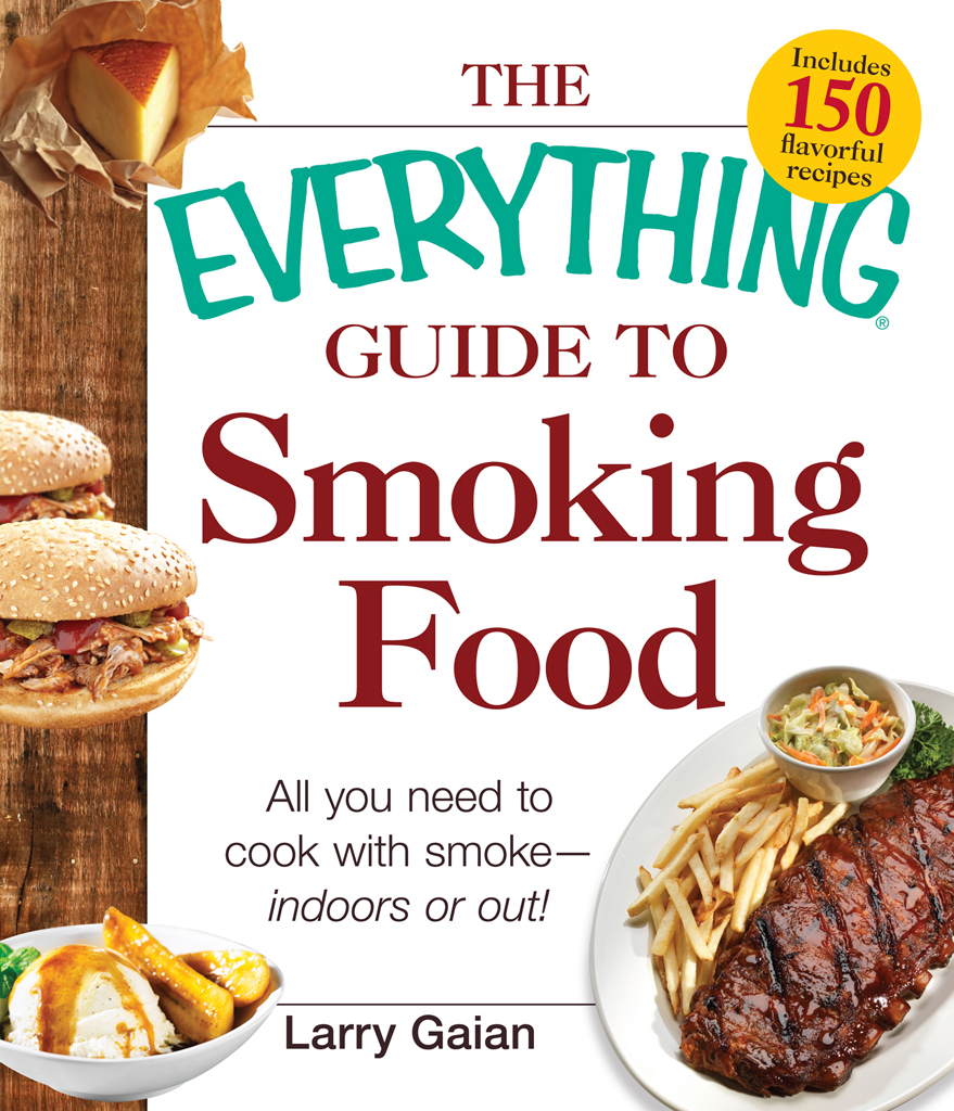 The Everything Guide to Smoking Food All You Need to Cook with Smoke--Indoors or Out!