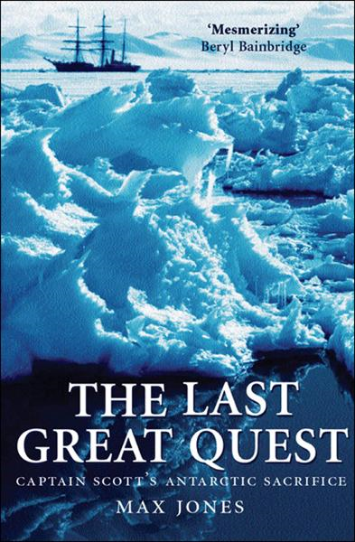 The Last Great Quest:Captain Scott's Antarctic Sacrifice