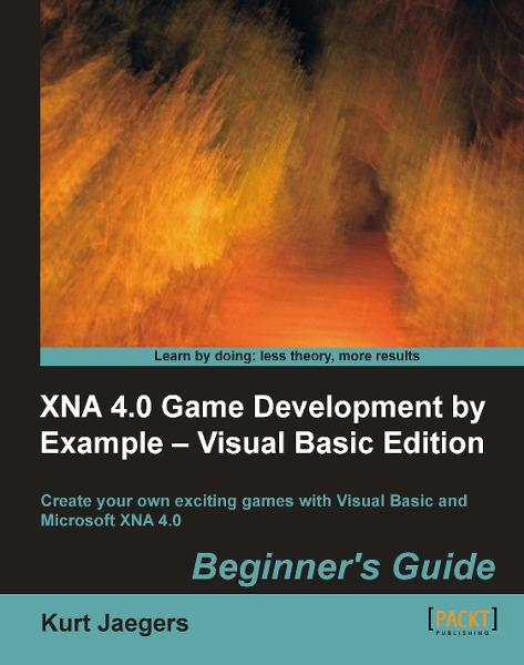 XNA 4.0 Game Development by Example: Beginner's Guide  Visual Basic Edition