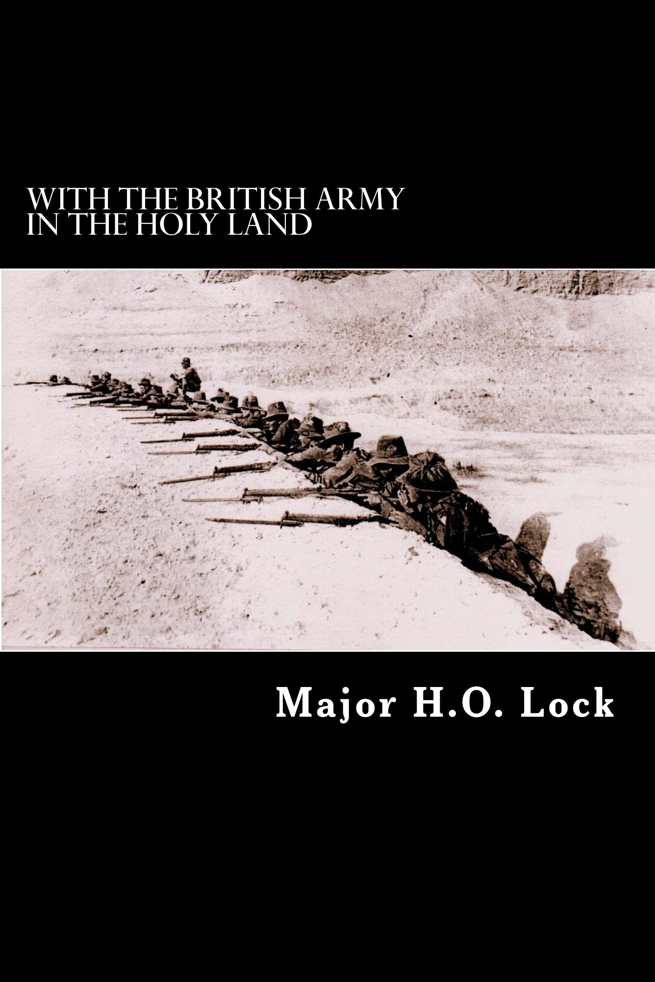 With the British Army in the Holy Land By: Major H. O. Lock