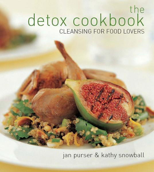 The Detox Cookbook: Cleansing for food lovers By: Jan Purser and Kathy Snowball