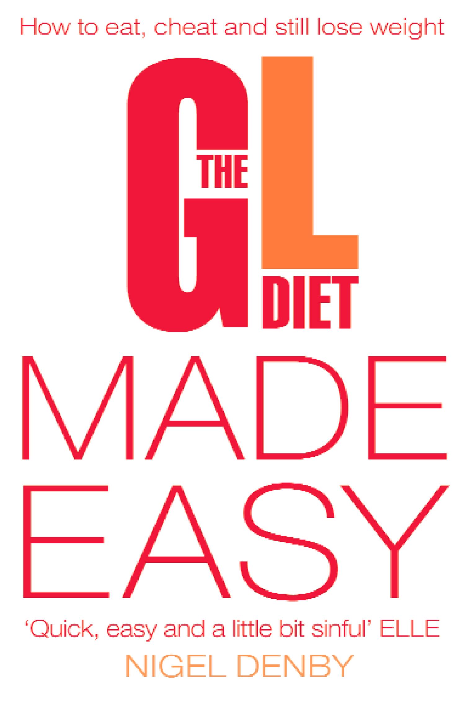 The GL Diet Made Easy: How to Eat, Cheat and Still Lose Weight
