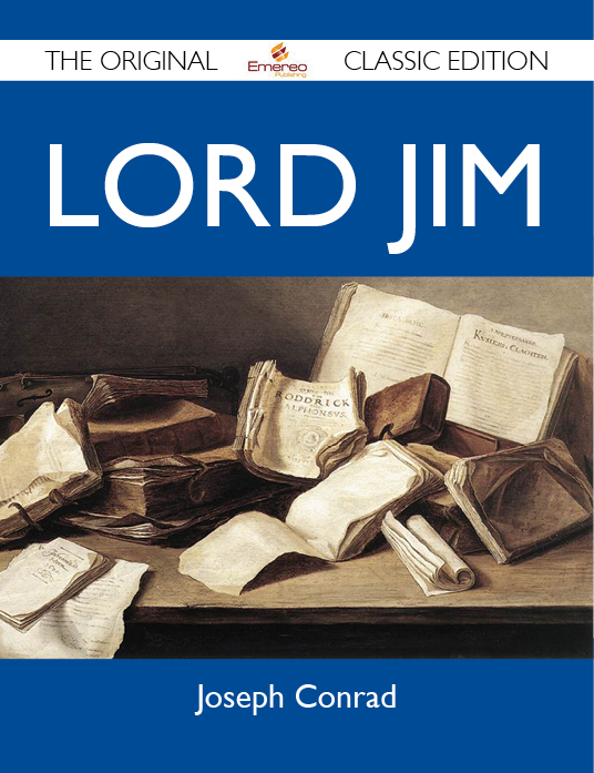 Lord Jim - The Original Classic Edition By: Conrad Joseph