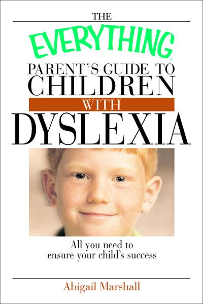 The Everything Parent's Guide To Children With Dyslexia: All You Need To Ensure Your Child's Success By: Jody Swarbrick