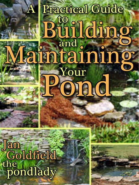 A Practical Guide to Building and Maintaining Your Pond By: Jan Goldfield