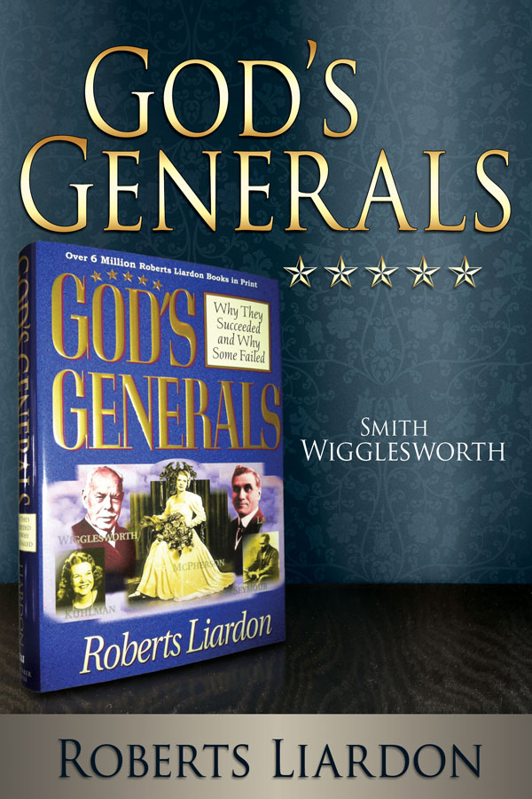 God's Generals:  Smith Wigglesworth By: Roberts Liardon