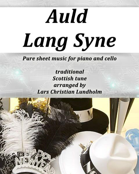 Auld Lang Syne Pure sheet music for piano and cello, traditional Scottish tune arranged by Lars Christian Lundholm By: Pure Sheet Music