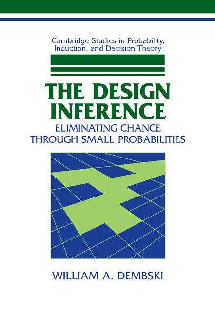 The Design Inference Eliminating Chance through Small Probabilities