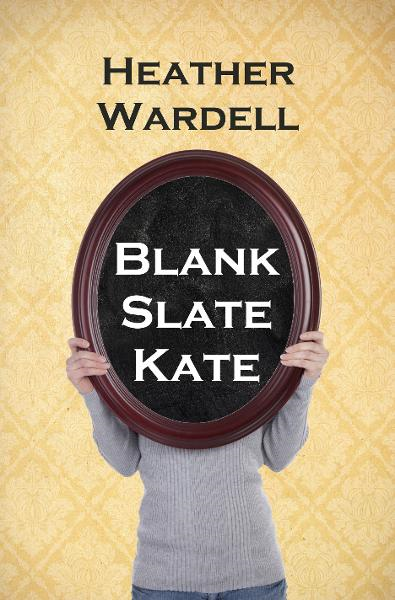 Blank Slate Kate (Toronto Series #7) By: Heather Wardell