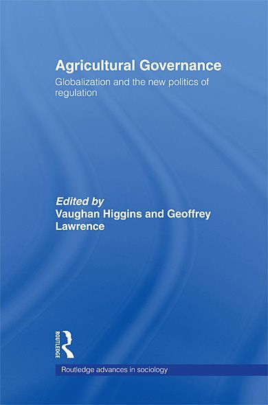 Agricultural Governance Globalization and the New Politics of Regulation