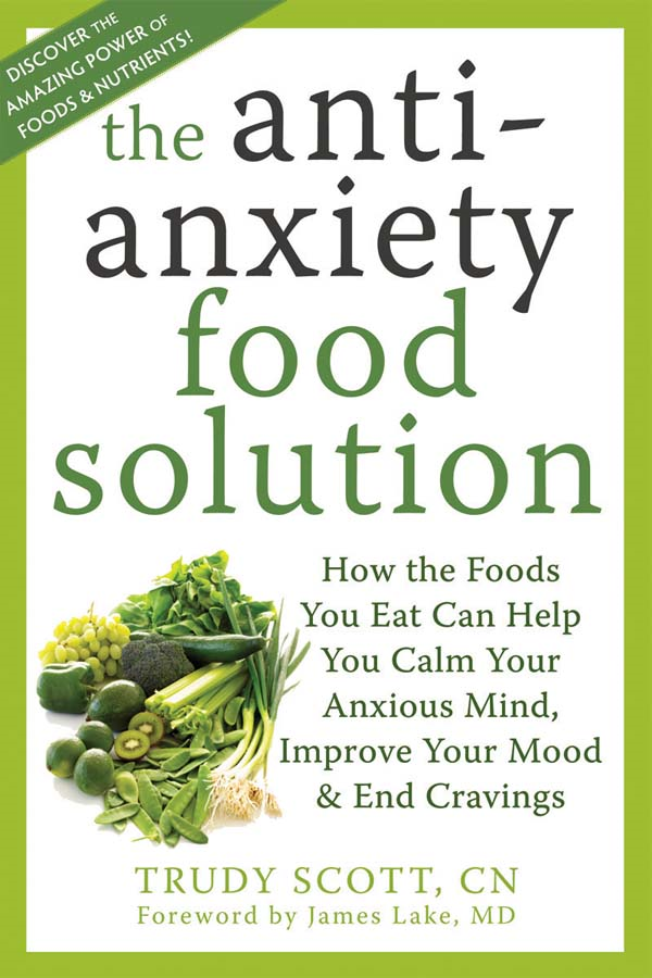 The Antianxiety Food Solution By: Trudy Scott, CN