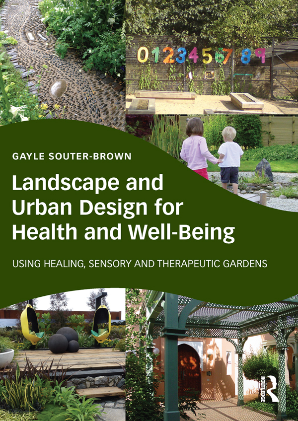 Landscape and Urban Design for Health and Well-Being Using Healing,  Sensory and Therapeutic Gardens