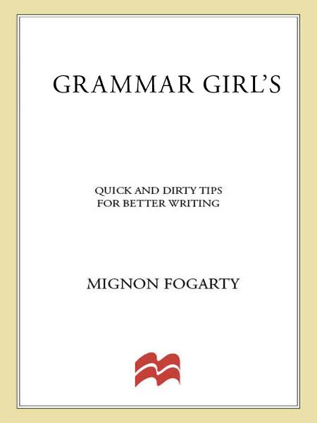 Grammar Girl's Quick and Dirty Tips for Better Writing By: Mignon Fogarty