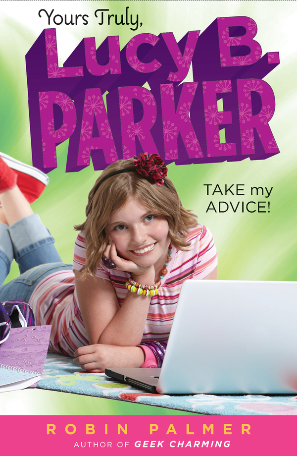 Yours Truly, Lucy B. Parker: Take My Advice: Book 4 By: Robin Palmer
