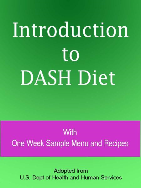 Introduction to DASH Diet With One Week Sample Menu and Recipes By: U.S. Dept of Health and Human Services