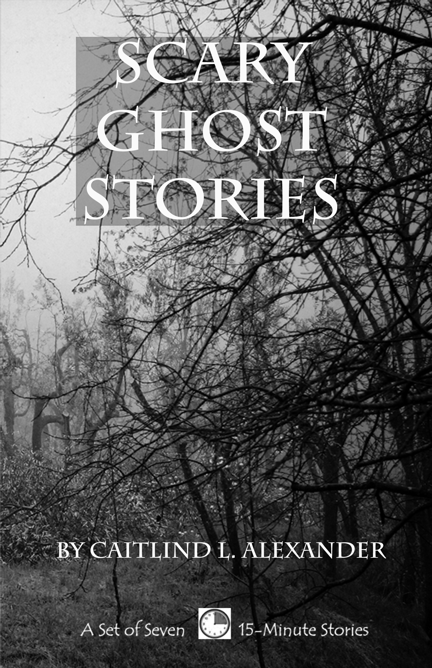 Scary Ghost Stories: A Collection of 15-Minute Ghost Stories By: Caitlind L. Alexander