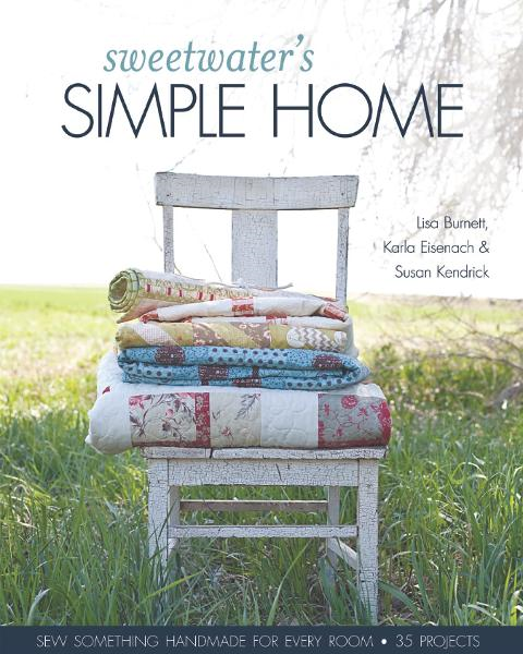 Sweetwater's Simple Home: Sew Something Handmade for Every Room, 35 Projects By: Karla Eisenach,Lisa Burnett,Susan Kendrick
