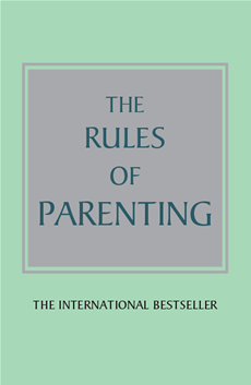 The Rules of Parenting A personal code for bringing up happy, confident children