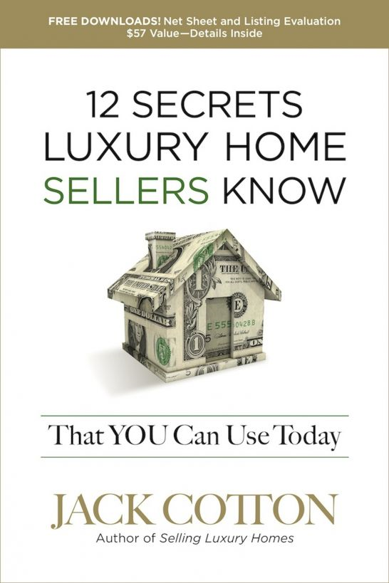 12 Secrets Luxury Home Sellers Know That You Can Use Today By: Jack Cotton Jr
