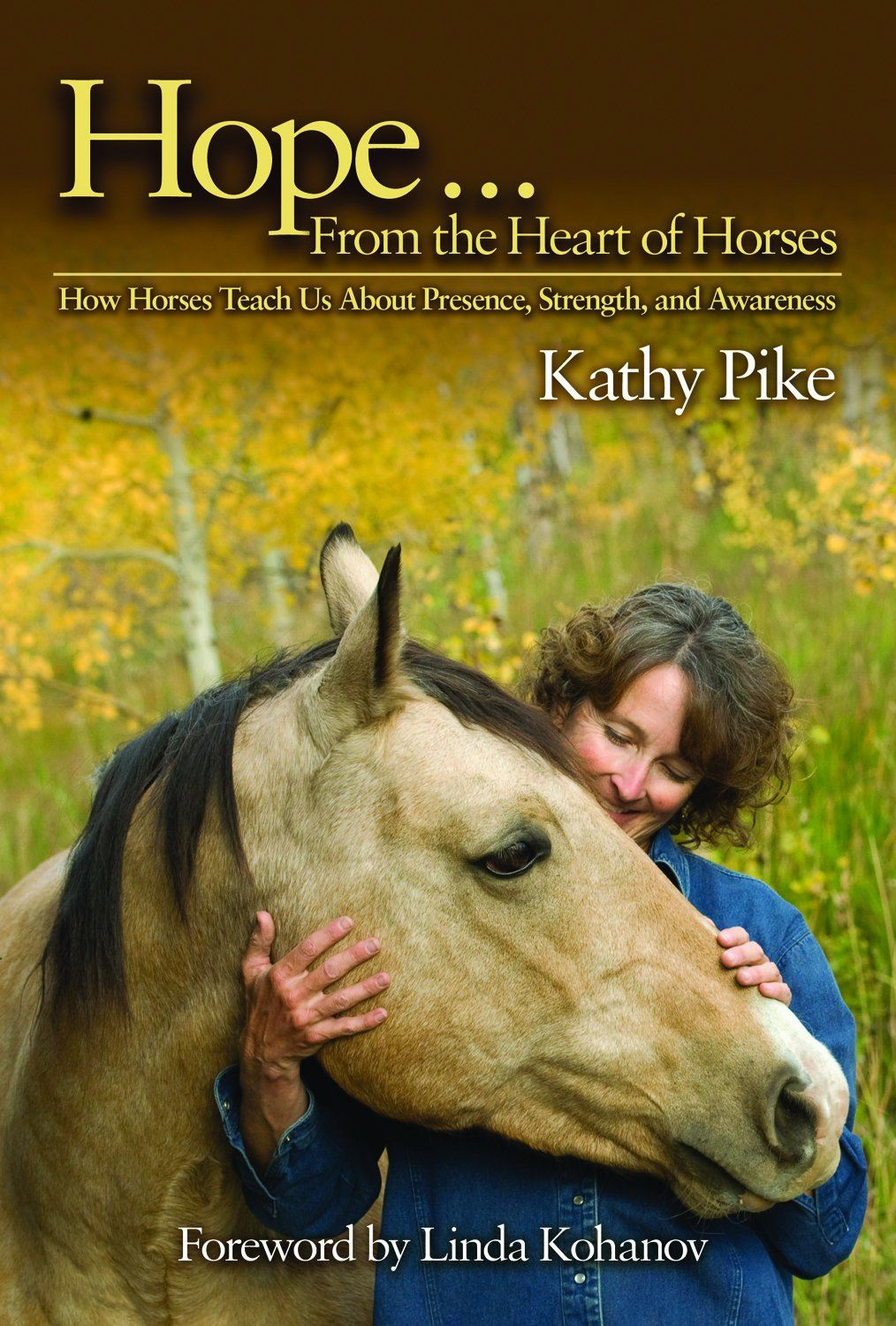 Hope... From The Heart Of Horses: How Horses Teach Us About Presence, Strength, and Awareness