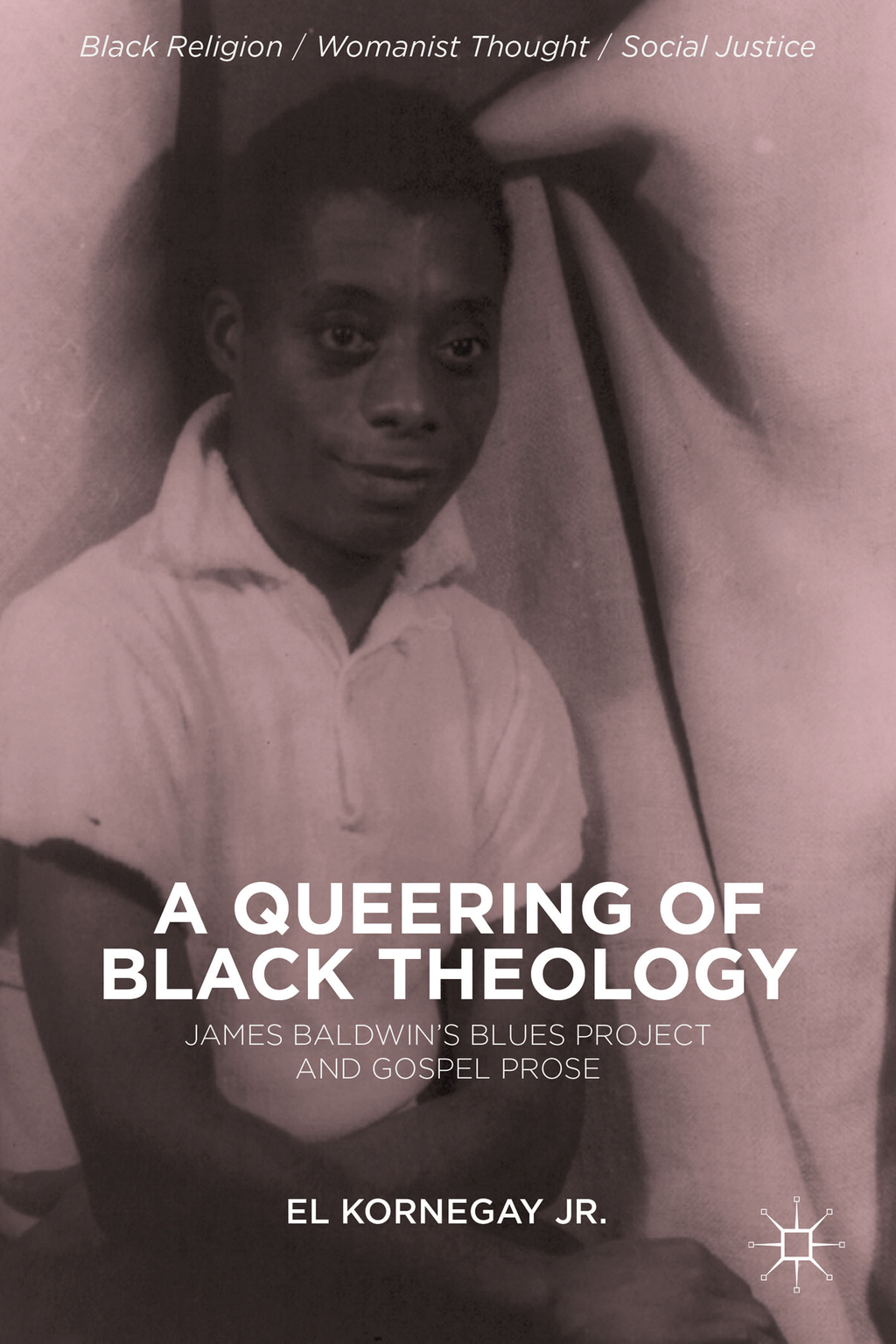 A Queering of Black Theology James Baldwin's Blues Project and Gospel Prose